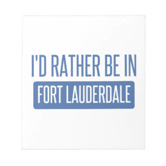 I'd rather be in Fort Lauderdale Notepads