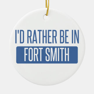 I'd rather be in Fort Smith Ceramic Ornament