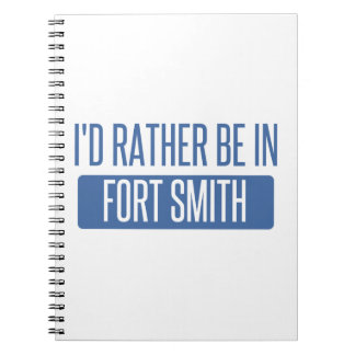 I'd rather be in Fort Smith Notebook