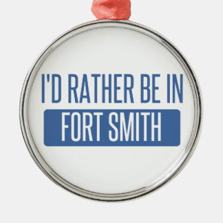 I'd rather be in Fort Smith Silver-Colored Round Ornament