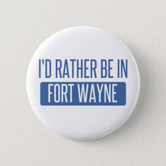 I'd rather be in Fort Wayne 2 Inch Round Button