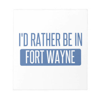 I'd rather be in Fort Wayne Notepad