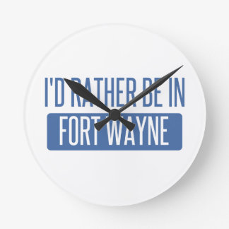 I'd rather be in Fort Wayne Round Clock