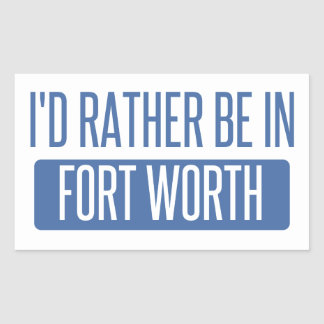 I'd rather be in Fort Worth