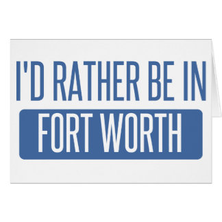 I'd rather be in Fort Worth Card