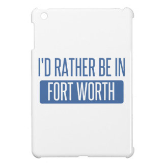 I'd rather be in Fort Worth Case For The iPad Mini