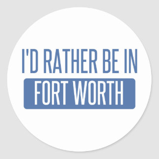 I'd rather be in Fort Worth Classic Round Sticker