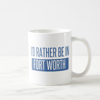 I'd rather be in Fort Worth Coffee Mug