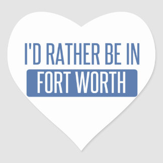 I'd rather be in Fort Worth Heart Sticker