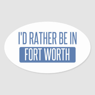 I'd rather be in Fort Worth Oval Sticker