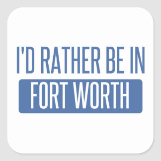 I'd rather be in Fort Worth Square Sticker