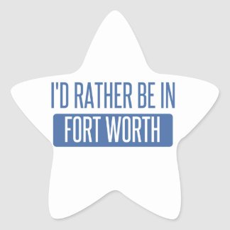 I'd rather be in Fort Worth Star Sticker