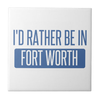 I'd rather be in Fort Worth Tile