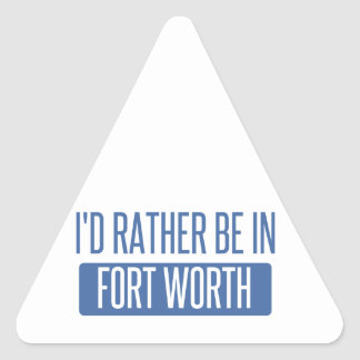 I'd rather be in Fort Worth Triangle Sticker