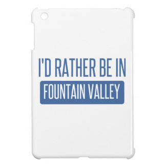 I'd rather be in Fountain Valley iPad Mini Covers