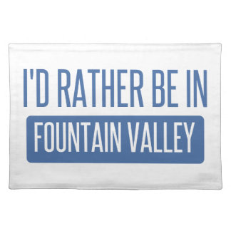 I'd rather be in Fountain Valley Placemat