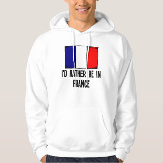 I'd Rather Be In France Hoodie