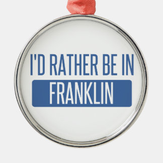 I'd rather be in Franklin TN Metal Ornament