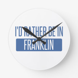 I'd rather be in Franklin TN Round Clock