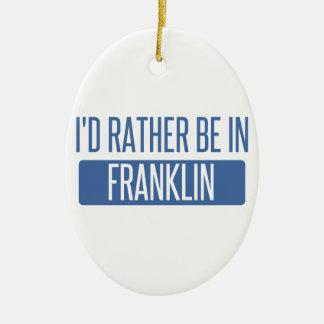 I'd rather be in Franklin WI Ceramic Ornament