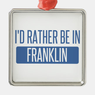 I'd rather be in Franklin WI Metal Ornament