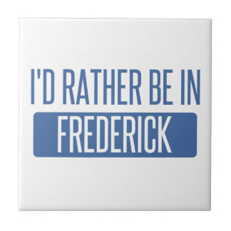 I'd rather be in Frederick Ceramic Tiles