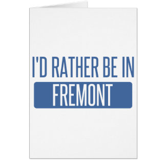 I'd rather be in Fremont Card