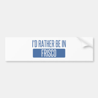 I'd rather be in Frisco Bumper Sticker