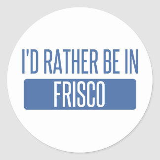 I'd rather be in Frisco Round Sticker