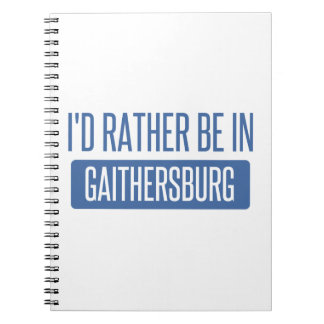 I'd rather be in Gaithersburg Notebooks