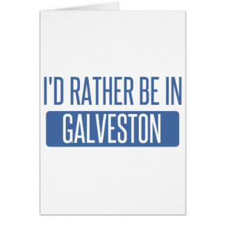 I'd rather be in Galveston Card