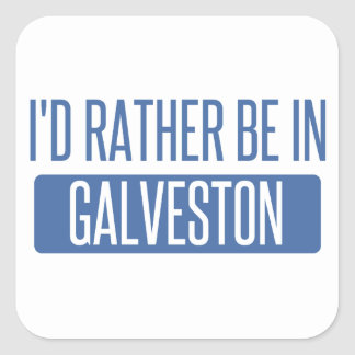 I'd rather be in Galveston Square Sticker