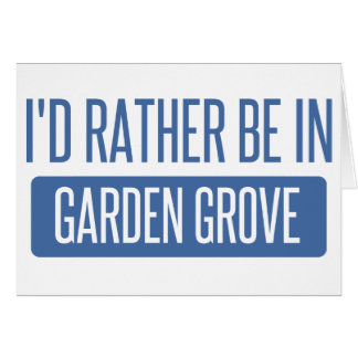 I'd rather be in Garden Grove Card
