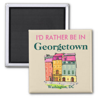 I'd Rather Be in Georgetown Square Magnet