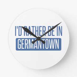 I'd rather be in Germantown Round Clock