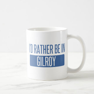 I'd rather be in Gilroy Coffee Mug