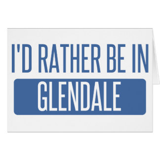I'd rather be in Glendale CA Card