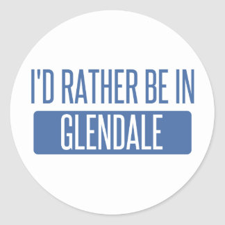 I'd rather be in Glendale CA Classic Round Sticker