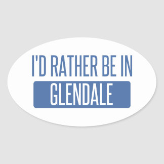 I'd rather be in Glendale CA Oval Sticker