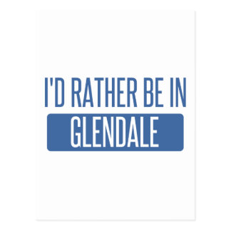 I'd rather be in Glendale CA Postcard
