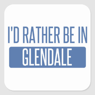 I'd rather be in Glendale CA Square Sticker