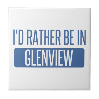 I'd rather be in Glenview Tile
