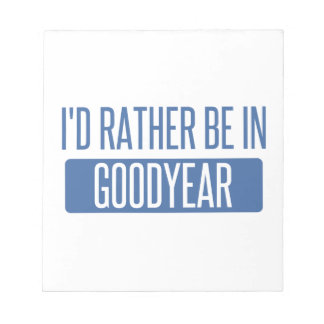 I'd rather be in Goodyear Notepad