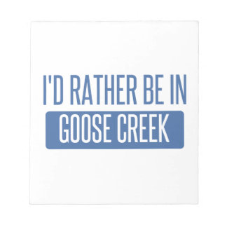 I'd rather be in Goose Creek Notepad