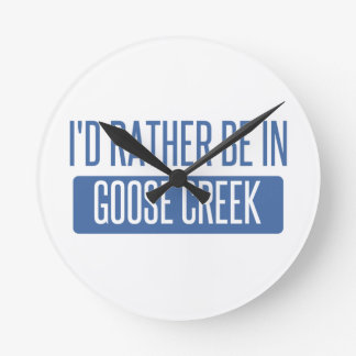 I'd rather be in Goose Creek Round Clock