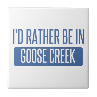 I'd rather be in Goose Creek Tile