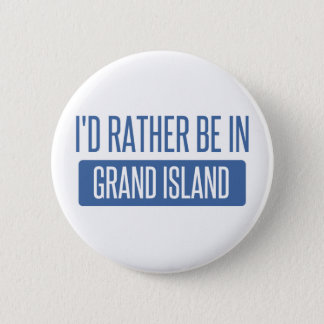 I'd rather be in Grand Island 2 Inch Round Button