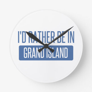 I'd rather be in Grand Island Round Clock