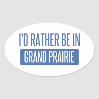 I'd rather be in Grand Prairie Oval Sticker
