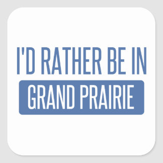 I'd rather be in Grand Prairie Square Sticker
